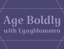 Age Boldly with Lyngblomsten