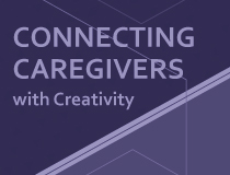 Connecting Caregivers to Creativity