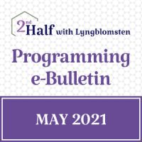 2nd Half with Lyngblomsten May 2021 e-Bulletin