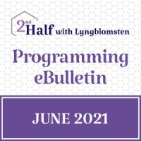 2nd Half with Lyngblomsten June 2021 e-Bulletin