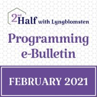 2nd Half with Lyngblomsten February 2021 e-Bulletin