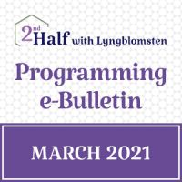 2nd Half with Lyngblomsten March 2021 e-Bulletin